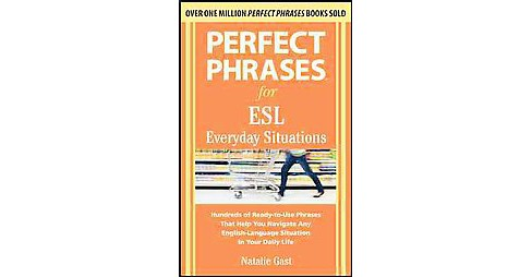 Perfect Phrases for ESL Everyday Situations : Hundreds of Ready-to-Use Phrases That Help You Navigate - image 1 of 1