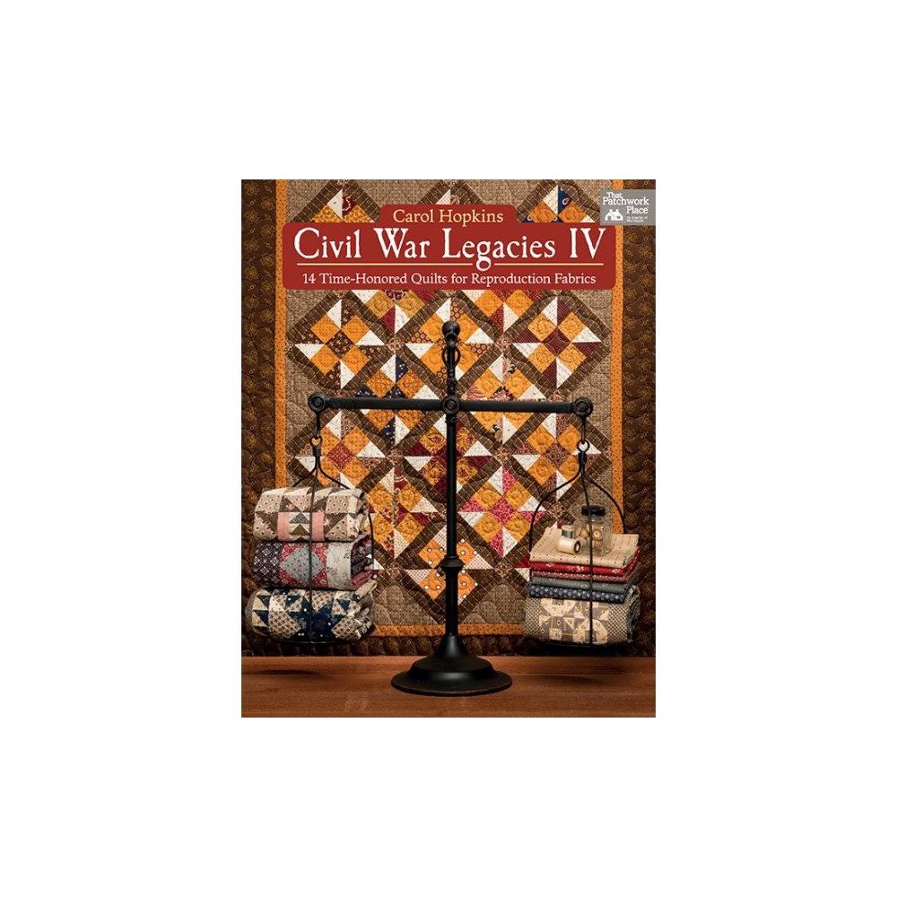 Civil War Legacies : 14 Time-Honored Quilts for Reproduction Fabrics (Paperback) (Carol Hopkins)