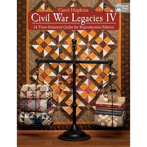 Civil War Legacies : 14 Time-Honored Quilts for Reproduction Fabrics (Paperback) (Carol Hopkins) - image 1 of 1