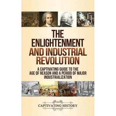 The Enlightenment and Industrial Revolution - by  Captivating History (Hardcover)