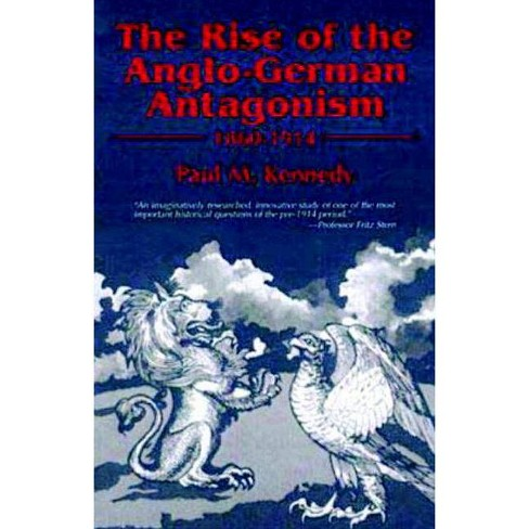 The Rise of the Anglo-German Antagonism, 1860-1914 - by  Paul M Kennedy (Paperback) - image 1 of 1