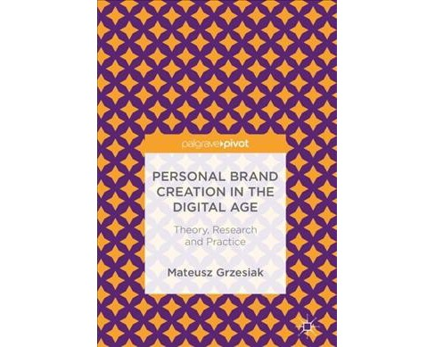 Personal Brand Creation in the Digital Age : Theory, Research and Practice -  (Hardcover) - image 1 of 1