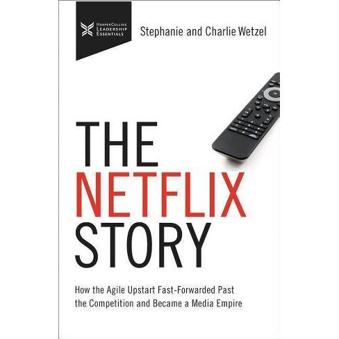 The Netflix Story - by  Charlie Wetzel & Stephanie Wetzel (Hardcover) - image 1 of 1