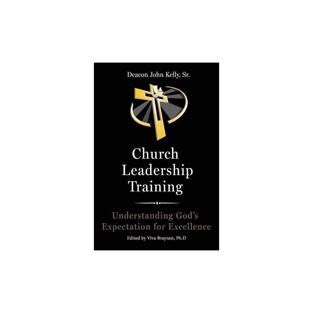 Church Leadership Training - by John Kelly (Paperback)