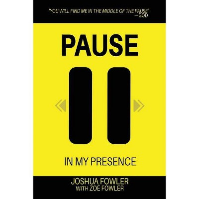 Pause In My Presence - by  Joshua Fowler (Paperback)