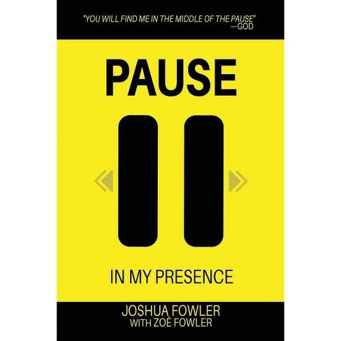 Pause In My Presence - by  Joshua Fowler (Paperback) - image 1 of 1