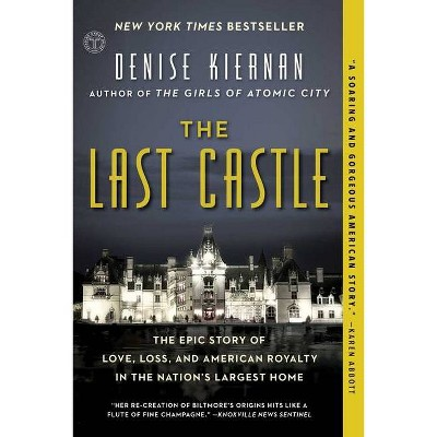Last Castle : The Epic Story of Love, Loss, and American Royalty in the Nation's Largest Home Reprint - by Denise Kiernan (Paperback)