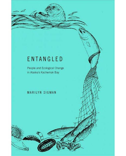 Entangled : People and Ecological Change in Alaska's Kachemak Bay -  by Marilyn Sigman (Paperback) - image 1 of 1