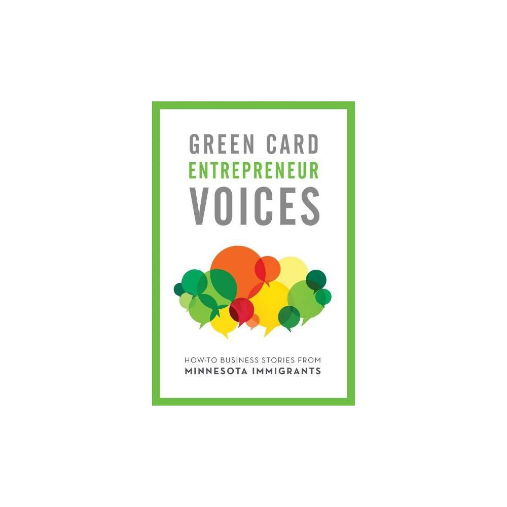 How-to Business Stories from Minnesota Immigrants : Green Card Entrepreneur Voices - (Paperback)
