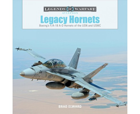 Legacy Hornets : Boeing's F/A-18 A-d Hornets of the Usn and Usmc (Hardcover) (Brad Elward) - image 1 of 1