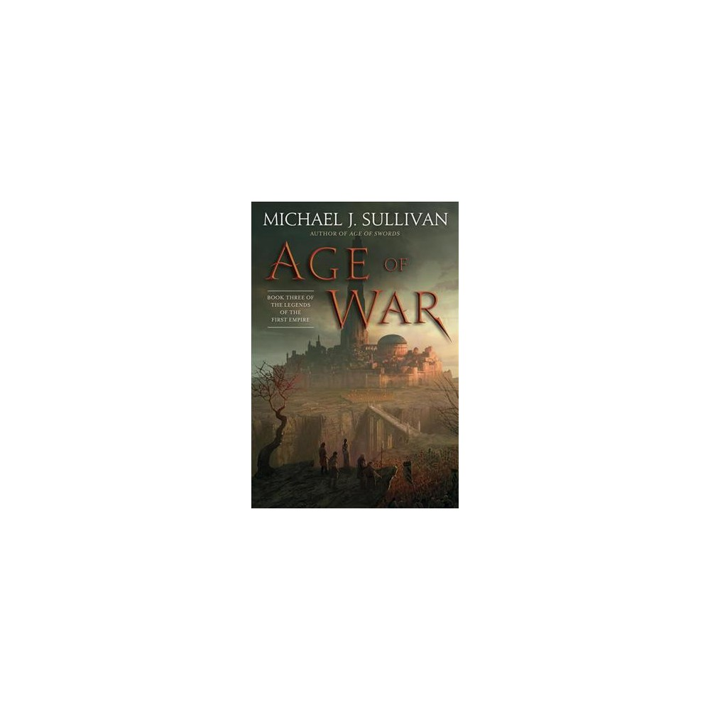 Age of War - (Legends of the First Empire) by Michael J. Sullivan (Hardcover)