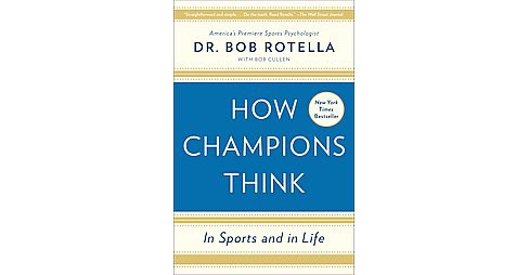 How Champions Think : In Sports and in Life (Reprint) (Paperback) (Dr. Bob Rotella) - image 1 of 1