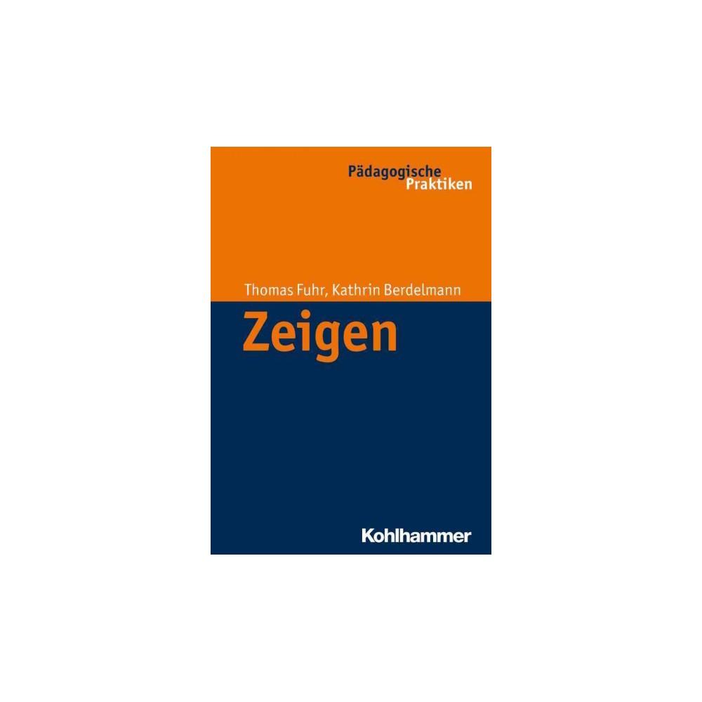 Zeigen - by Katrin Berdelmann & Thomas Fuhr (Paperback)