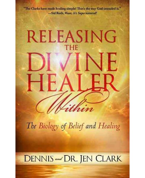 Releasing the Divine Healer Within : The Biology of Belief and Healing (Paperback) (Dennis Clark & Jen - image 1 of 1