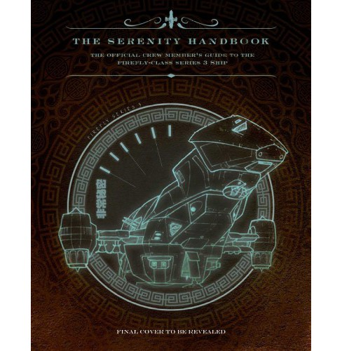 Serenity Handbook : The Official Crew Member's Guide to the Firefly-Class Series 3 Ship -  (Hardcover) - image 1 of 1