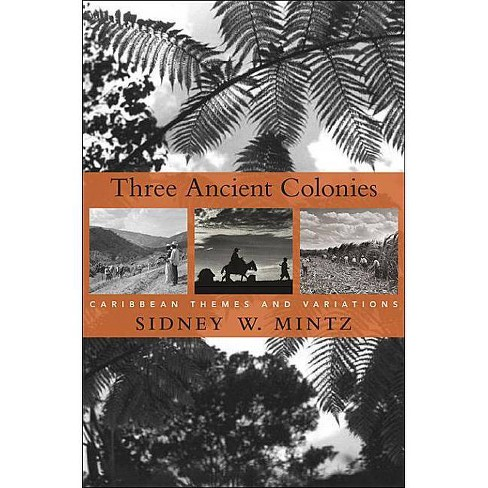 Three Ancient Colonies - (W. E. B. Du Bois Lectures) by  Sidney W Mintz (Paperback) - image 1 of 1