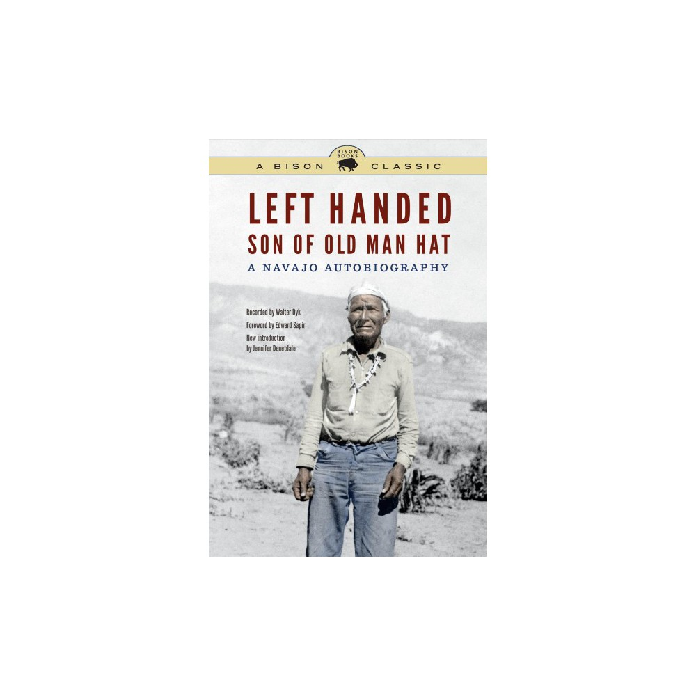 Left Handed, Son of Old Man Hat : A Navajo Autobiography: Bison Classic Edition - (Paperback)