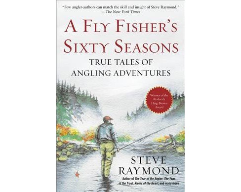 Fly Fisher's Sixty Seasons : True Tales of Angling Adventures -  by Steve Raymond (Hardcover) - image 1 of 1