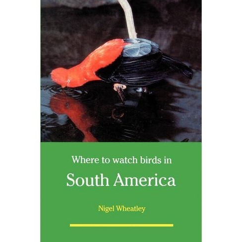 Where to Watch Birds in South America - by  Nigel Wheatley (Paperback) - image 1 of 1