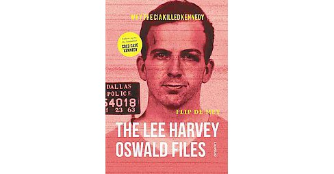 Lee Harvey Oswald Files : Why the CIA Killed Kennedy (Hardcover) (Flip De Mey) - image 1 of 1