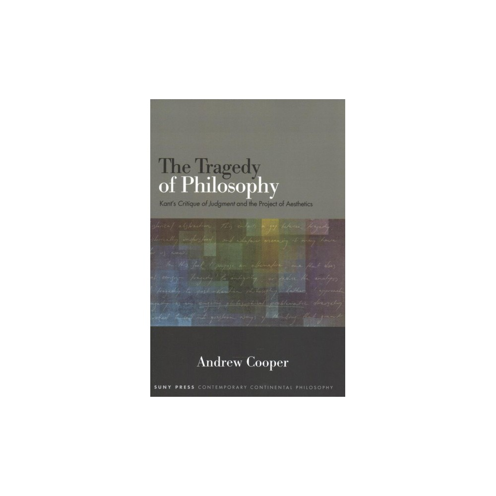 Tragedy of Philosophy : Kant's Critique of Judgment and the Project of Aesthetics (Reprint) (Paperback)