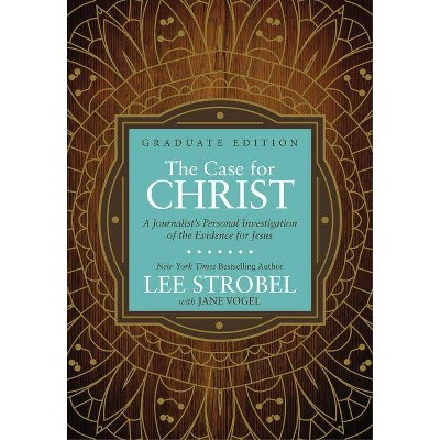 The Case for Christ Graduate Edition - (Case for ... Series for Students) by  Lee Strobel (Hardcover)