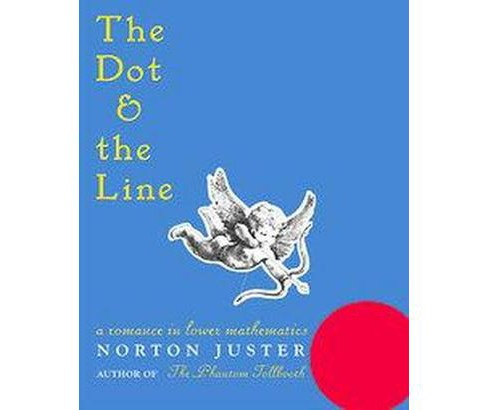 Dot and the Line : A Romance in Lower Mathematics (School And Library) (Norton Juster) - image 1 of 1