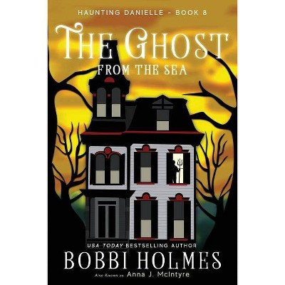 The Ghost from the Sea - (Haunting Danielle) by  Bobbi Holmes & Anna J McIntyre & Elizabeth Mackey (Paperback)
