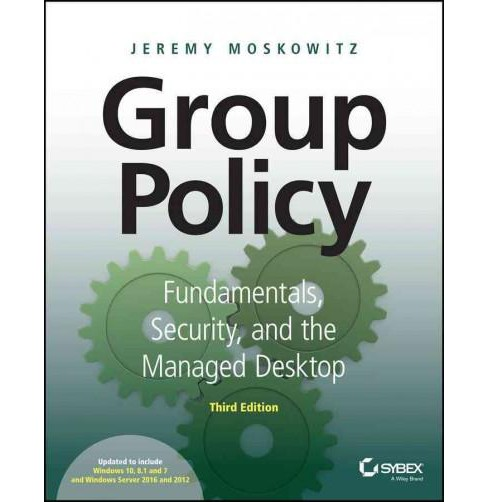 Group Policy : Fundamentals, Security, and the Managed Desktop (Paperback) (Jeremy Moskowitz) - image 1 of 1
