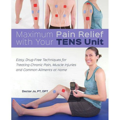 Maximum Pain Relief with Your Tens Unit - by  Doctor Jo (Paperback) - image 1 of 1