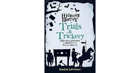 Trials & Trickery : All the Grim, Gruesome, and Gory Parts of History's Dark Side (Hardcover) (Sandra - image 1 of 1