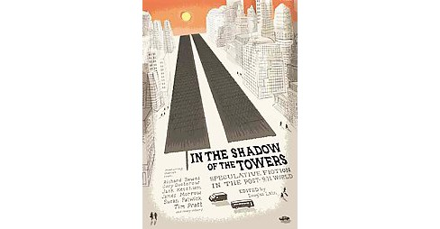 In the Shadow of the Towers : Speculative Fiction in a Post-9/11 World (Paperback) - image 1 of 1
