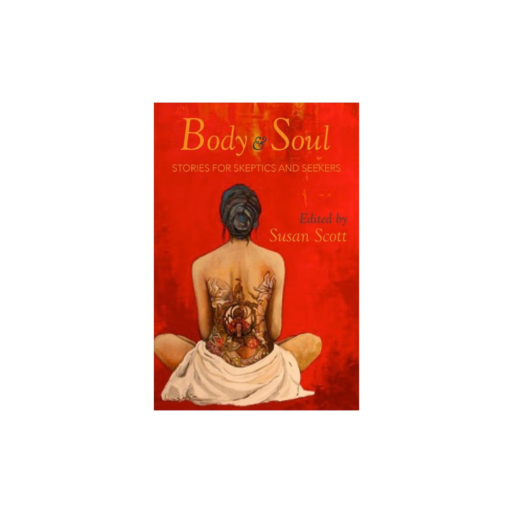 Body & Soul : Stories for Skeptics and Seekers - (Paperback)