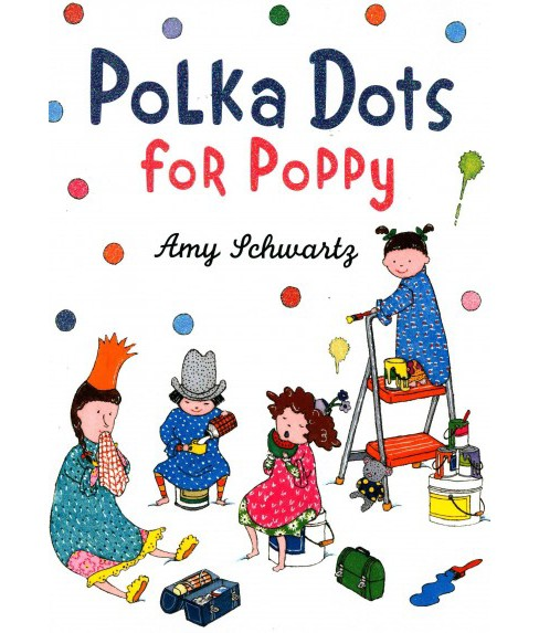 Polka Dots for Poppy (School And Library) (Amy Schwartz) - image 1 of 1