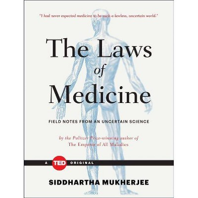 The Laws of Medicine - (Ted Books) by  Siddhartha Mukherjee (Hardcover)
