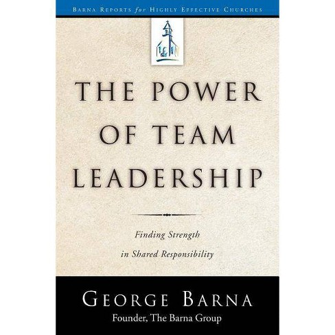 The Power of Team Leadership-Achieving Success Through Shared Responsibility - (Barna Reports) - image 1 of 1