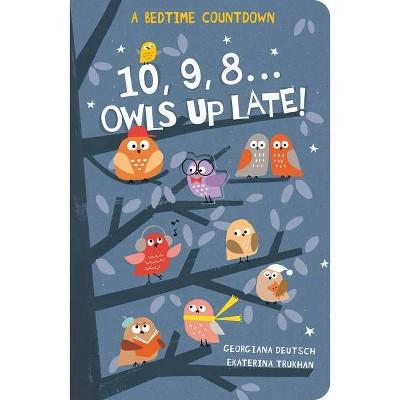 10, 9, 8...Owls Up Late! - by  Georgiana Deutsch (Hardcover)