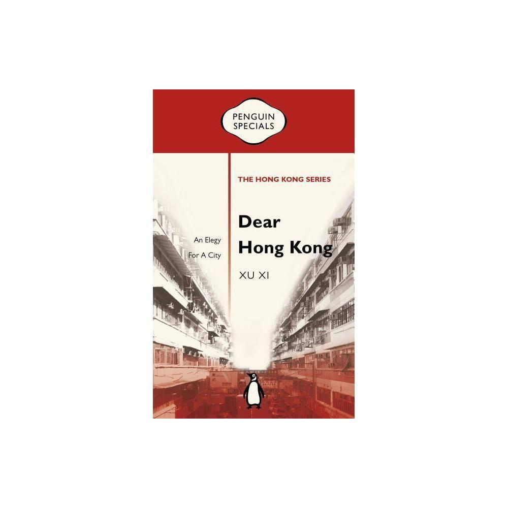 Dear Hong Kong Penguin Specials The Hong Kong By Xu Xi Paperback