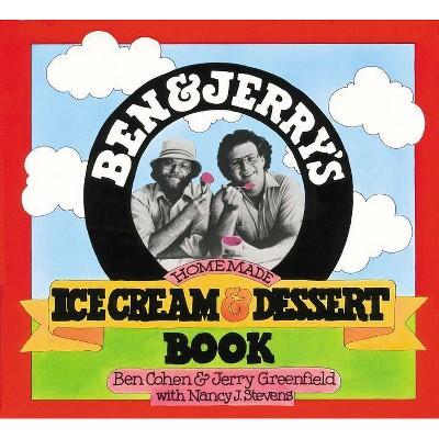 Ben & Jerry's Homemade Ice Cream & Dessert Book - by Ben Cohen & Jerry Greenfield & Nancy Stevens (Paperback)