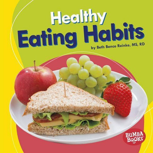 Healthy Eating Habits - (Bumba Books (R) -- Nutrition Matters) by  Beth Bence Reinke (Hardcover) - image 1 of 1