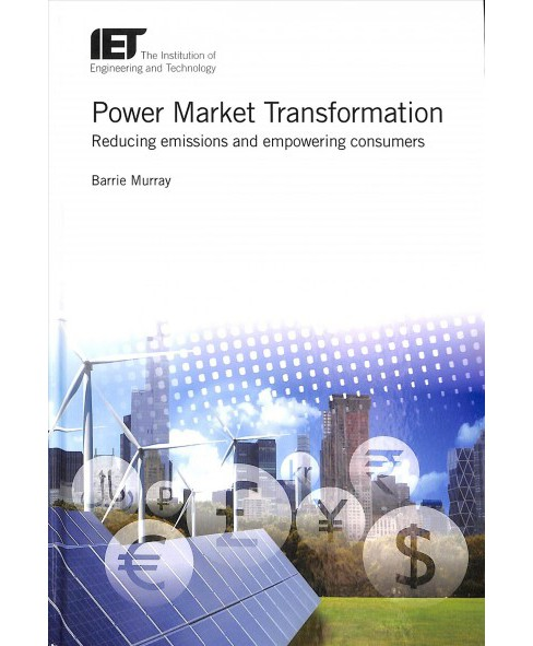 Power Market Transformation : Reducing Emissions and Empowering Consumers - by Barrie Murray (Hardcover) - image 1 of 1
