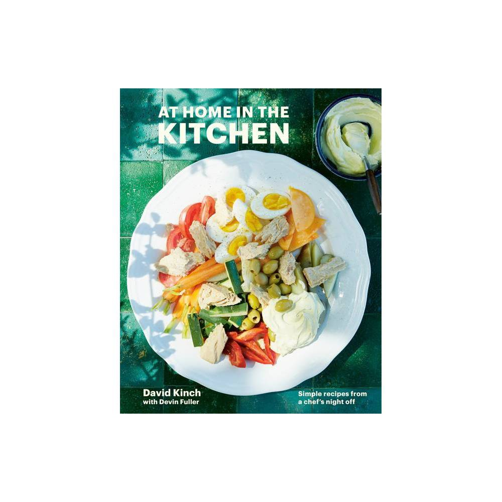 At Home In The Kitchen By David Kinch Devin Fuller Hardcover