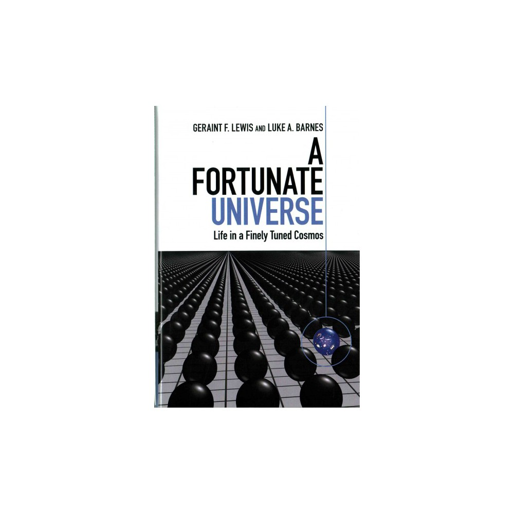 Fortunate Universe : Life in a Finely Tuned Cosmos (Hardcover) (Geraint F. Lewis & Luke A. Barnes)