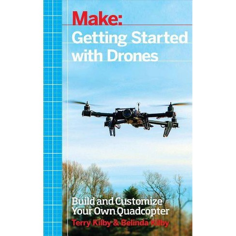 Getting Started with Drones - by  Terry Kilby & Belinda Kilby (Paperback) - image 1 of 1
