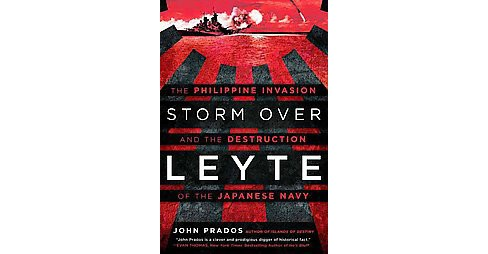 Storm over Leyte : The Philippine Invasion and the Destruction of the Japanese Navy (Hardcover) (John - image 1 of 1