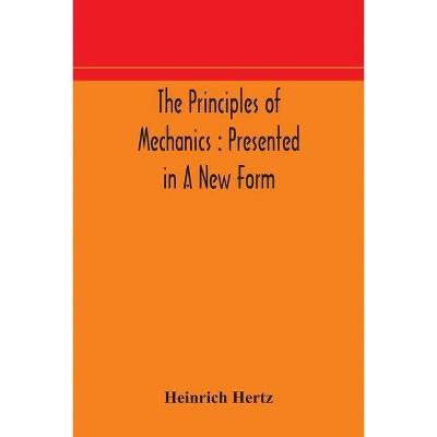 The principles of mechanics - by  Heinrich Hertz (Paperback)