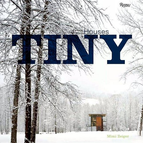 Tiny Houses - by  Mimi Zeiger (Hardcover) - image 1 of 1