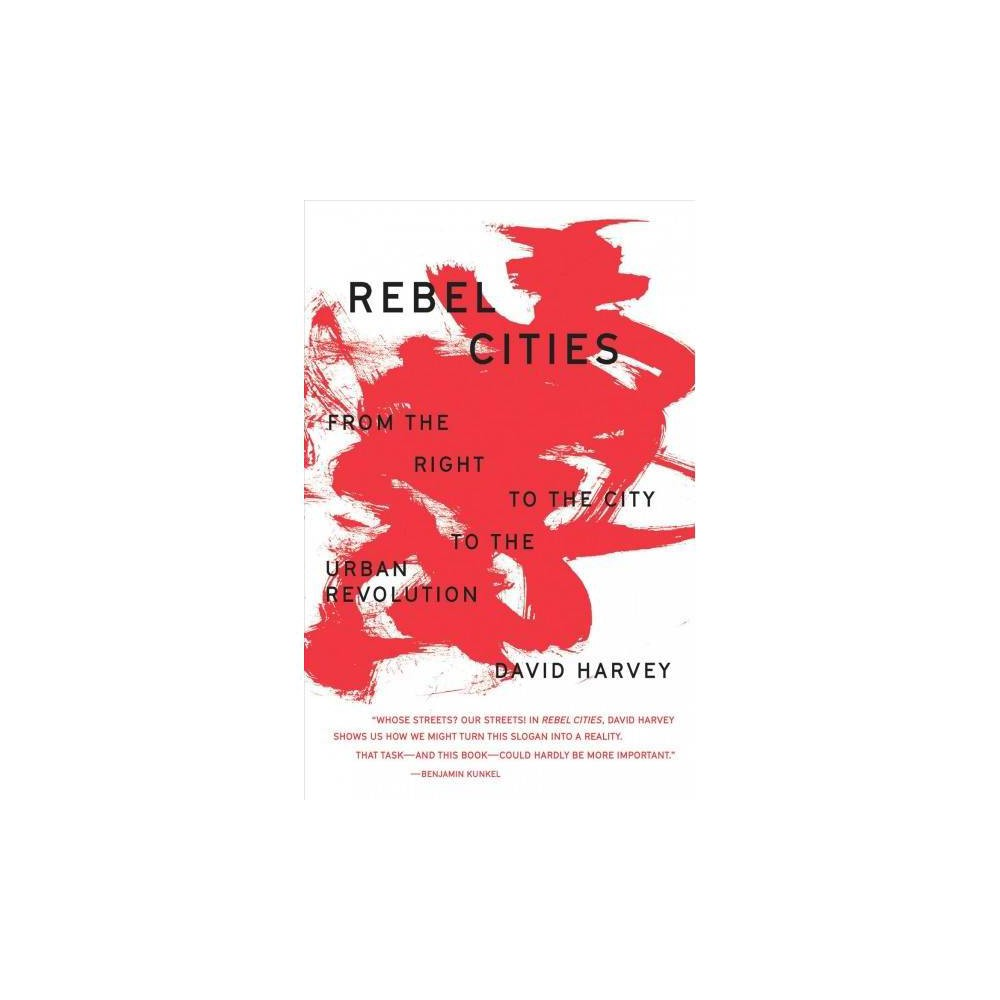 Rebel Cities : From the Right to the City to the Urban Revolution - by David Harvey (Paperback)
