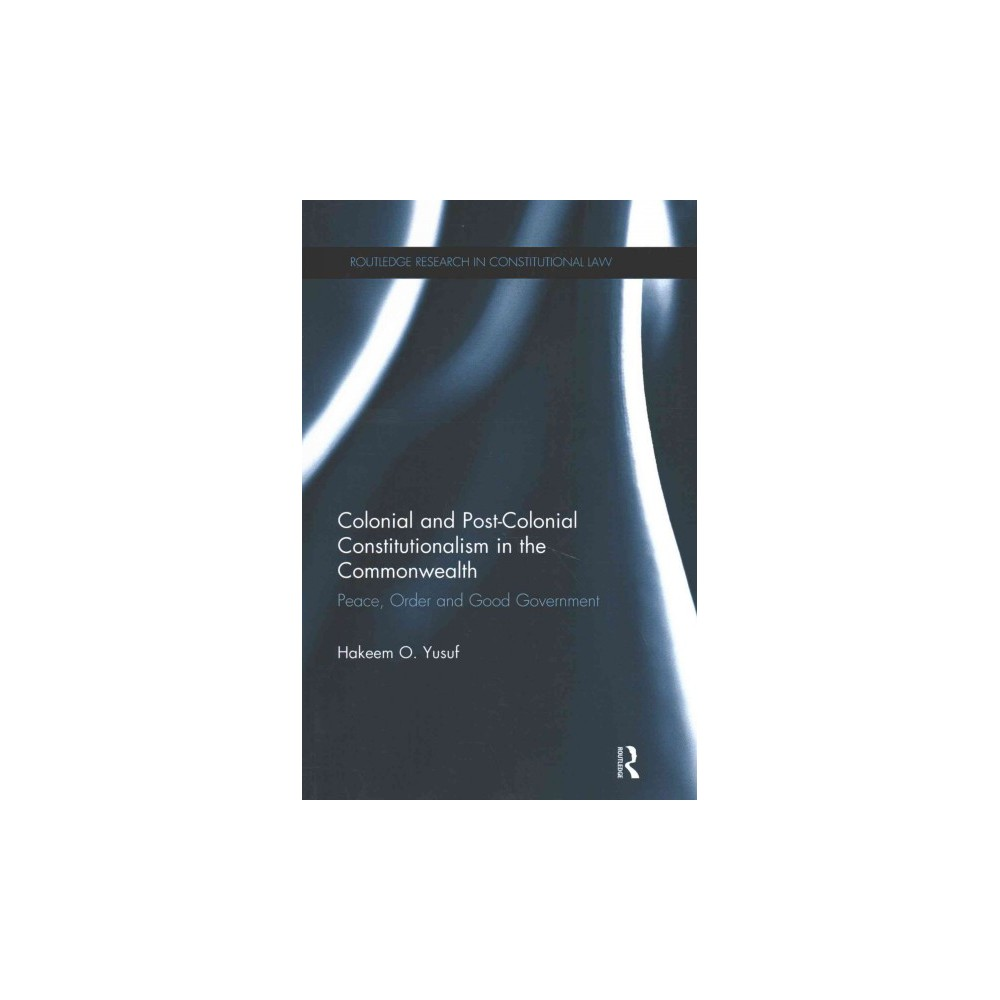 Colonial and Post-Colonial Constitutionalism in the Commonwealth : Peace, Order and Good Government