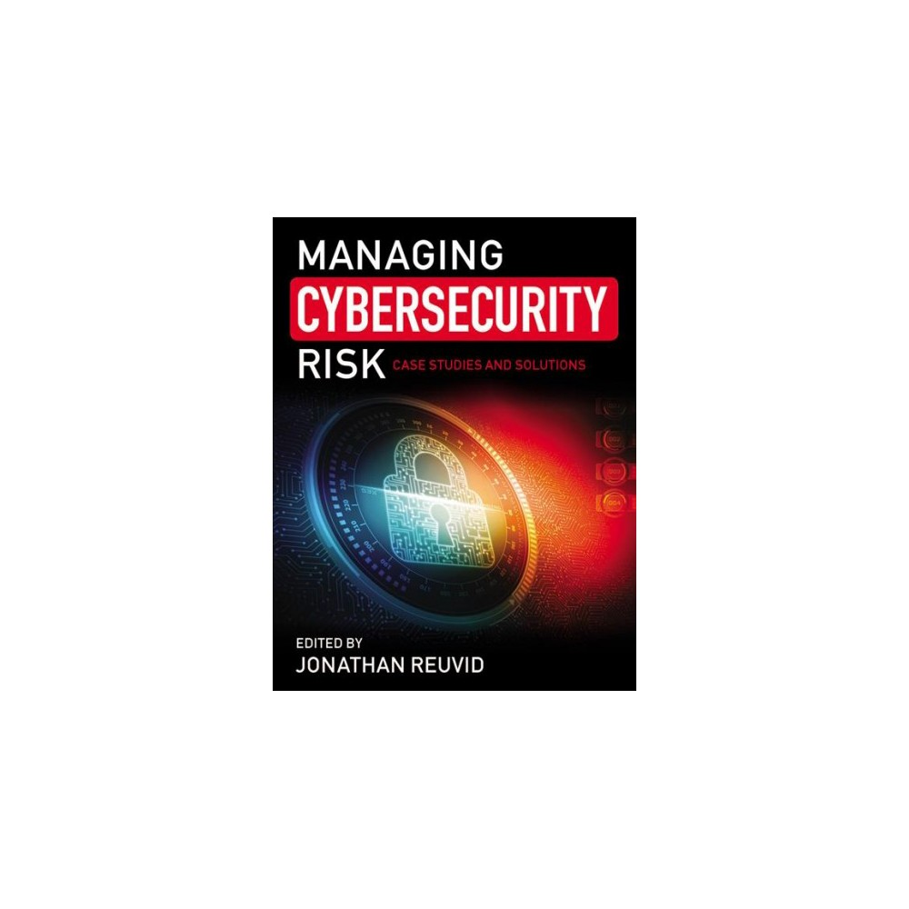 Managing Cybersecurity Risk : Case Studies and Solutions - (Paperback)